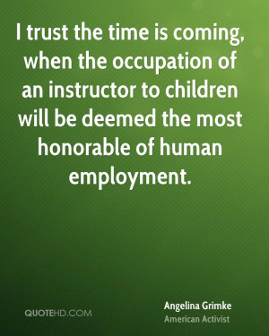 ... to children will be deemed the most honorable of human employment