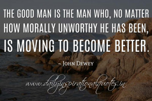 The good man is the man who, no matter how morally unworthy he has ...