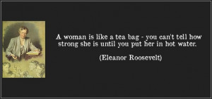 "... how strong she is until you put her in hot water."" ~Nancy Reagan"