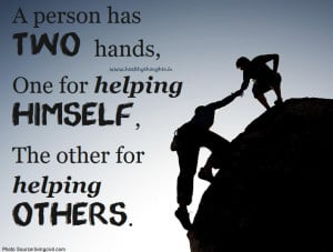 You have two hands, one to help yourself and one to help others