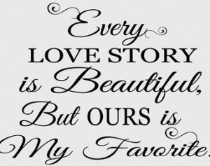 ... But Ours Is My Favorite - Vinyl Wall Art - Decal - Wall Quotes