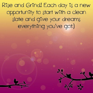 Rise And Grind Tumblr Quotes Rise and grind!