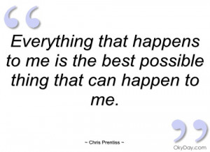 everything that happens to me is the best