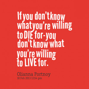 Quotes Picture: if you don't know what you're willing to die for you ...