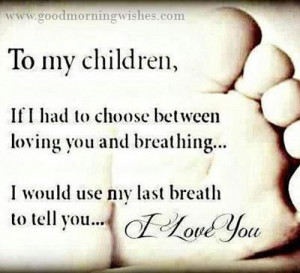 Mother Quotes : If I had to choose between breathing and loving you I ...