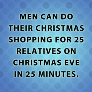 Men can do their Christmas shopping for 25 relatives on Christmas Eve ...