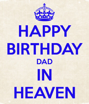 HAPPY BIRTHDAY DAD IN HEAVEN