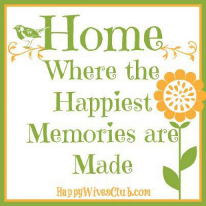 TEXT: Home where the happiest memories are made.