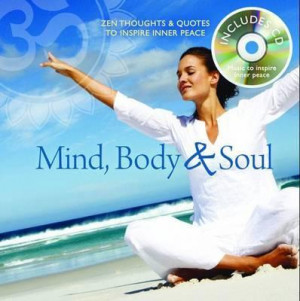 Mind, Body and Soul : Zen Thoughts and Quotes to Inspire Inner Peace