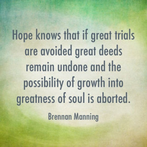 Hope. Trials. Growth. Brennan Manning quote