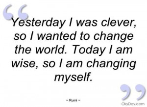 Yesterday I Was Clever So I Wanted To Change The World - Clever Quotes