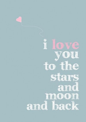 love you to the stars and the moon