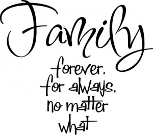 Quote-Family forever, for always no matter what