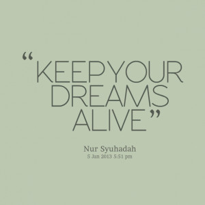 Quotes Picture: keep your dreams alive