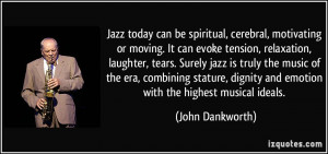 Jazz today can be spiritual, cerebral, motivating or moving. It can ...