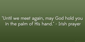 "... again, may God hold you in the palm of His hand."" – Irish prayer"