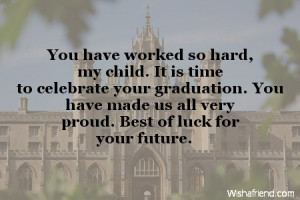 have worked so hard, my child. It is time to celebrate your graduation ...