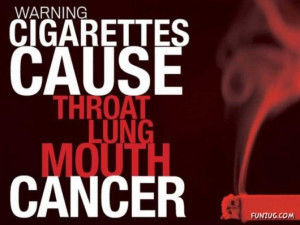 "... Warning Cigarettes Cause Throat Lung Mouth Cancer "" ~ Smoking Quote"