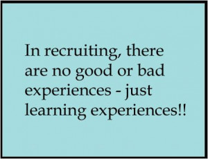 In recruiting, there are no good or bad experiences – just learning ...