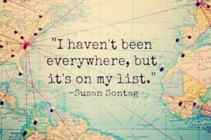 "haven't been everywhere, but it's on my list."" – Susan ..."