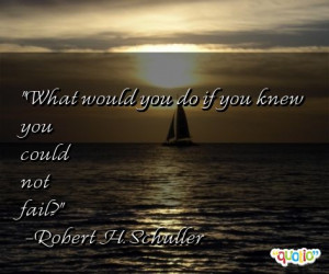 What would you do if you knew you could not fail ?