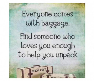 ... find someone who loves you enough to help you unpack image quotes