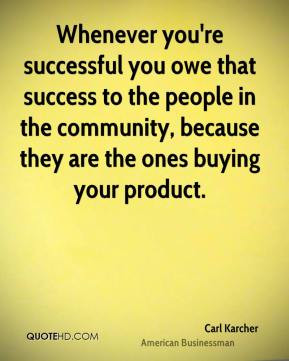 Whenever you're successful you owe that success to the people in the ...