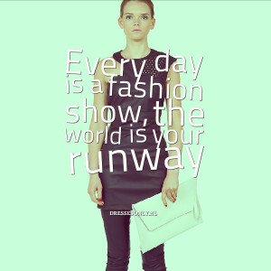 fashion_quote_every_day_is_a_fashion_show.png