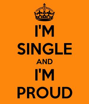 SINGLE AND I'M PROUD