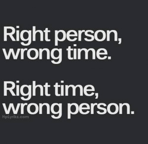Right person, wrong time...