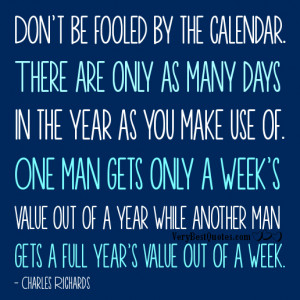 Quotes About Time - Don't be fooled by the calendar. There are only as ...