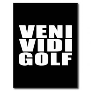 Funny Golfers Quotes Jokes : Veni Vidi Golf Postcard