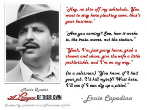 Ernie Capadino Quotes ~ A League of Their Own (1992) ~ Movie Quotes ...