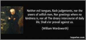 Neither evil tongues, Rash judgements, nor the sneers of selfish men ...