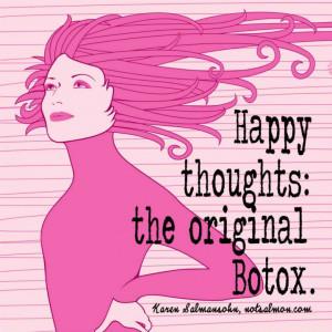 ... thoughts. The original botox. - Karen Salmansohn - Karen Salmansohn