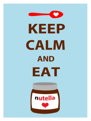 Keep Calm and Eat Nutella Poster for your kitchen or wall art ...