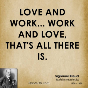 sigmund freud love and work work and love that 39 s all there is