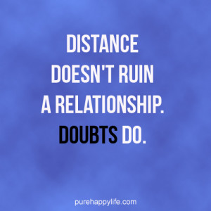 Love Quote: Distance doesn't ruin a relationship, doubts do.