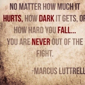 Never out of the fight - Marcus Luttrell , Lone Survivor... Crazy ...