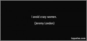 avoid crazy women. - Jeremy London