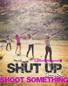 ITs a great quality for a girl to know her way around a gun More