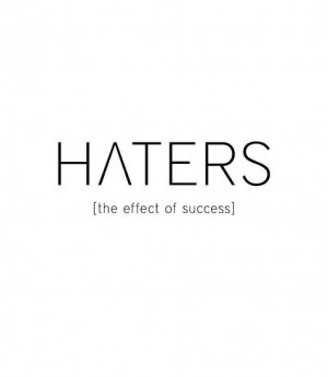 Haters: The effect of success