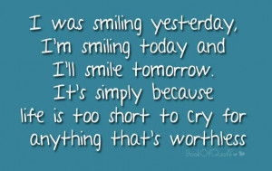was smiling yesterday, I am smiling today and I will smile tomorrow ...