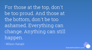 For those at the top, don't be too proud. And those at the bottom, don ...