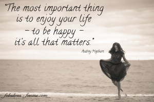 to enjoy your life - To be happy it's all that matters. Famous Quotes ...