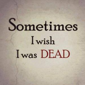 Sometimes I Wish I was Dead