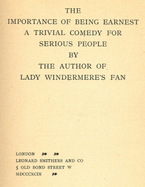 The Importance of Being Earnest. London: Leonard Smithers, 1899.