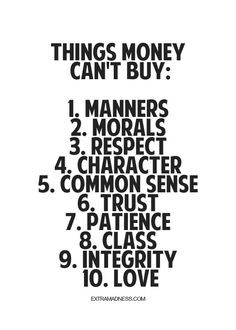 ... character, common sense, trust, patience, class, integrity, love. More