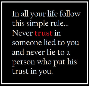 Never trust in someone lied to you and never lie to a person who put ...