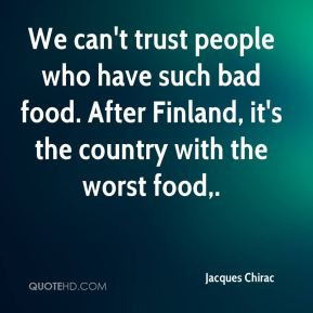 We can't trust people who have such bad food. After Finland, it's the ...